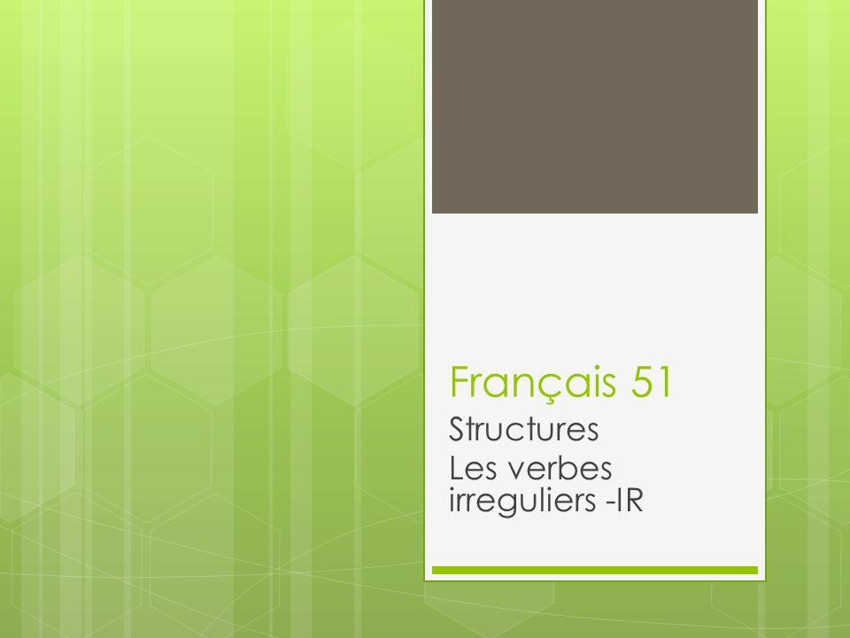 Français 51 Structures Les verbes irreguliers -IR