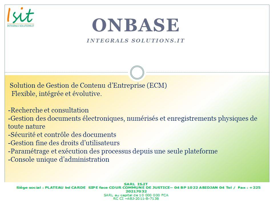 ONBASE INTEGRALS SOLUTIONS.IT Solution de Gestion de Contenu dEntreprise (ECM) Flexible, intégrée et évolutive. -Recherche et consultation -Gestion de