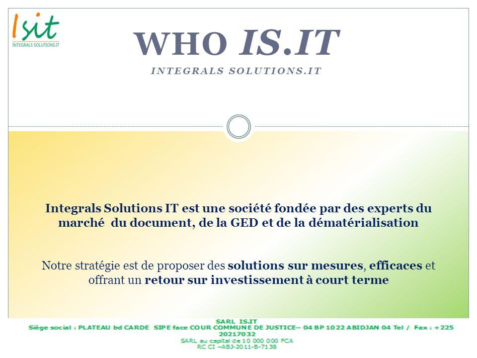 WHO IS.IT INTEGRALS SOLUTIONS.IT Integrals Solutions IT est une société fondée par des experts du marché du document, de la GED et de la dématérialisa