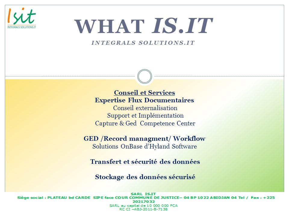 WHAT IS.IT INTEGRALS SOLUTIONS.IT Conseil et Services Expertise Flux Documentaires Conseil externalisation Support et Implémentation Capture & Ged Com