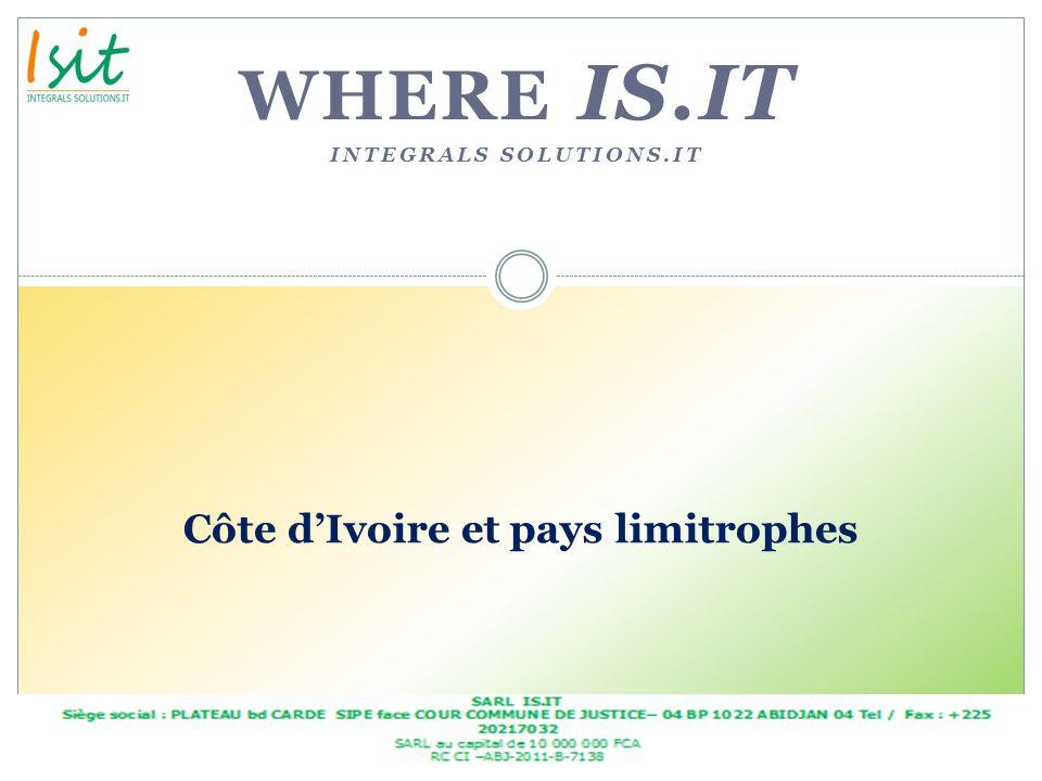 WHERE IS.IT INTEGRALS SOLUTIONS.IT Côte dIvoire et pays limitrophes