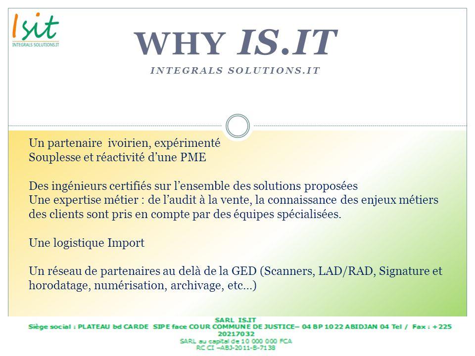 WHY IS.IT INTEGRALS SOLUTIONS.IT Un partenaire ivoirien, expérimenté Souplesse et réactivité dune PME Des ingénieurs certifiés sur lensemble des solut