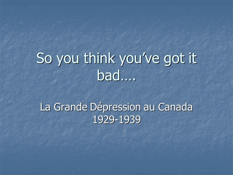 So you think youve got it bad…. La Grande Dépression au Canada 1929-1939