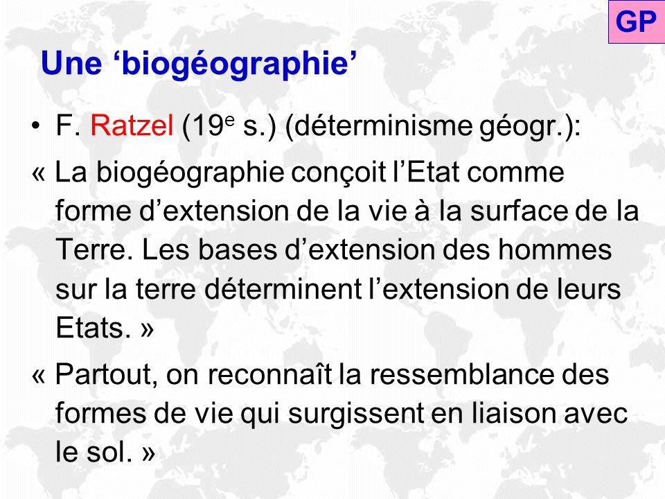 Une biogéographie F. Ratzel (19 e s.) (déterminisme géogr.): « La biogéographie conçoit lEtat comme forme dextension de la vie à la surface de la Terr