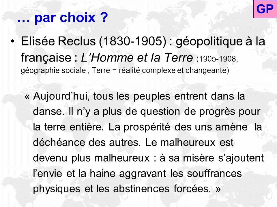 … par choix ? Elisée Reclus (1830-1905) : géopolitique à la française : LHomme et la Terre (1905-1908, géographie sociale ; Terre = réalité complexe e