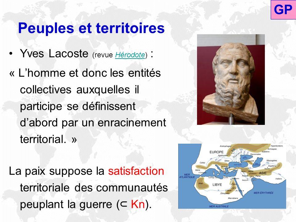 Peuples et territoires Yves Lacoste (revue Hérodote) : « Lhomme et donc les entités collectives auxquelles il participe se définissent dabord par un e