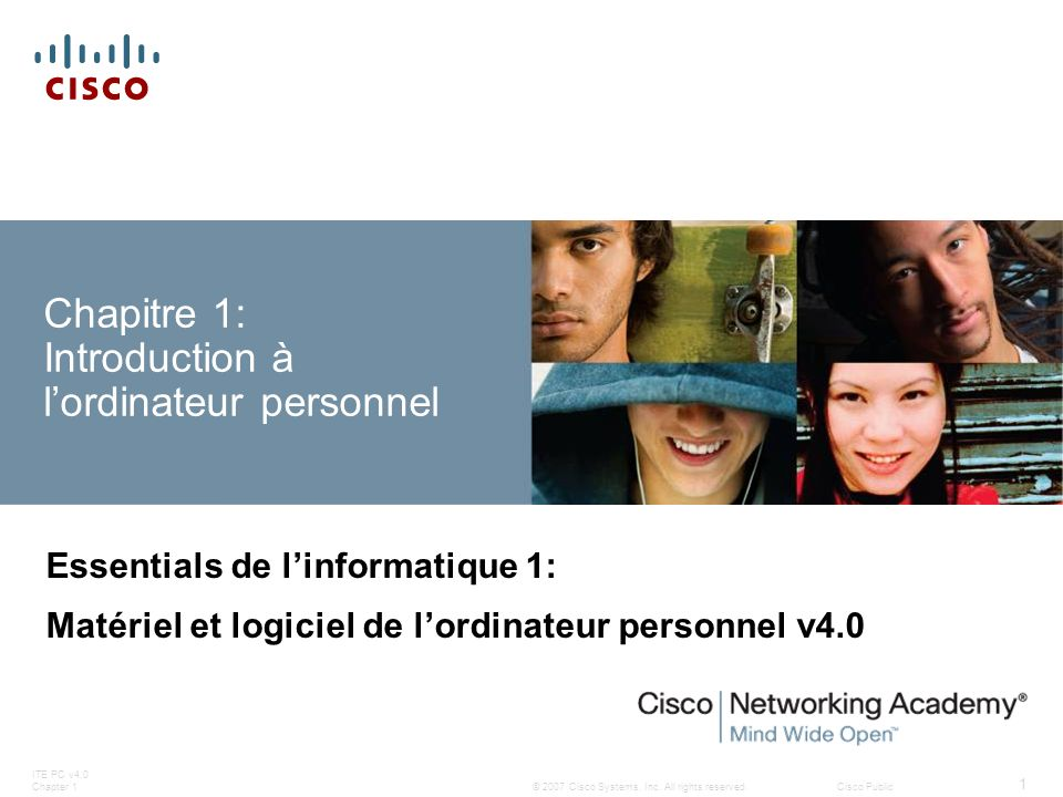 © 2007 Cisco Systems, Inc. All rights reserved.Cisco Public ITE PC v4.0 Chapter 1 1 Chapitre 1: Introduction à lordinateur personnel Essentials de lin
