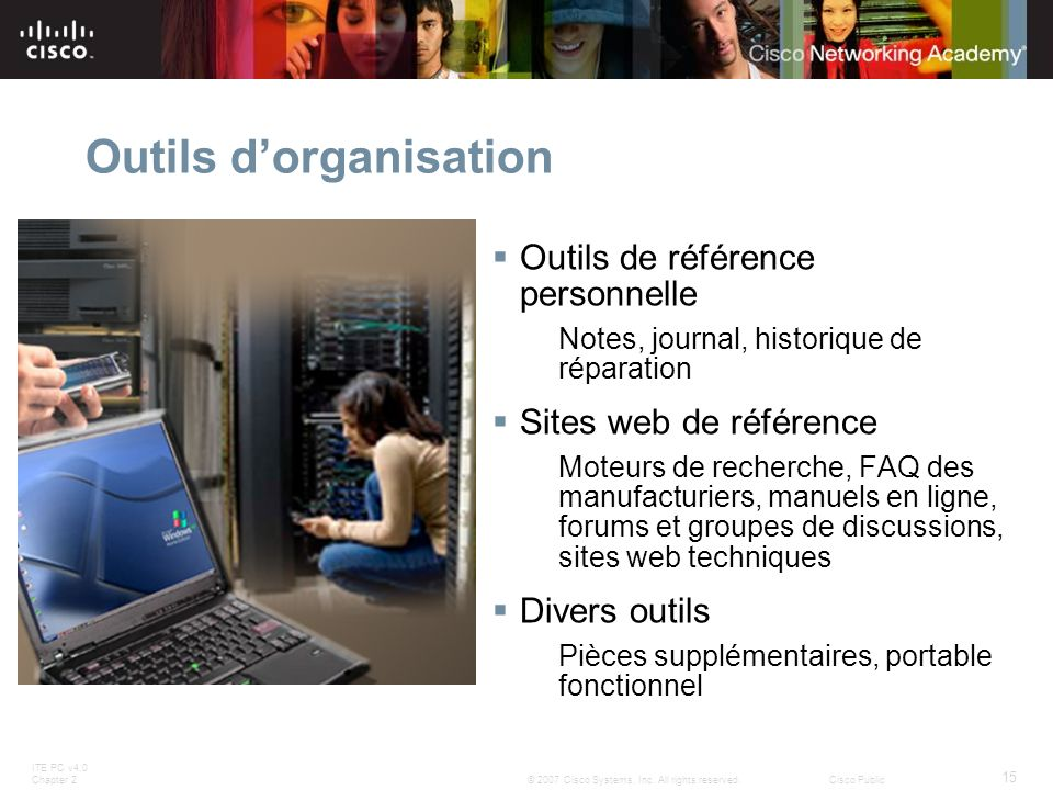 ITE PC v4.0 Chapter 2 15 © 2007 Cisco Systems, Inc. All rights reserved.Cisco Public Outils dorganisation Outils de référence personnelle Notes, journ