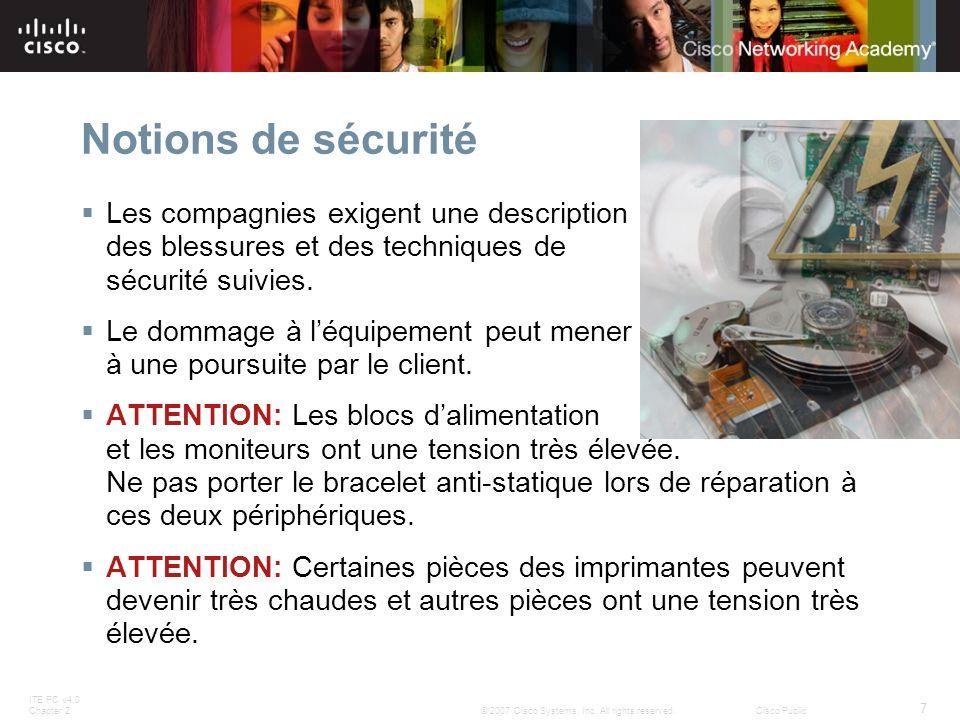 ITE PC v4.0 Chapter 2 7 © 2007 Cisco Systems, Inc. All rights reserved.Cisco Public Notions de sécurité Les compagnies exigent une description des ble