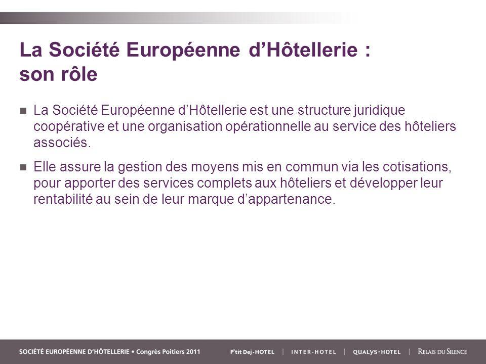 La Société Européenne dHôtellerie : son rôle La Société Européenne dHôtellerie est une structure juridique coopérative et une organisation opérationnelle au service des hôteliers associés.