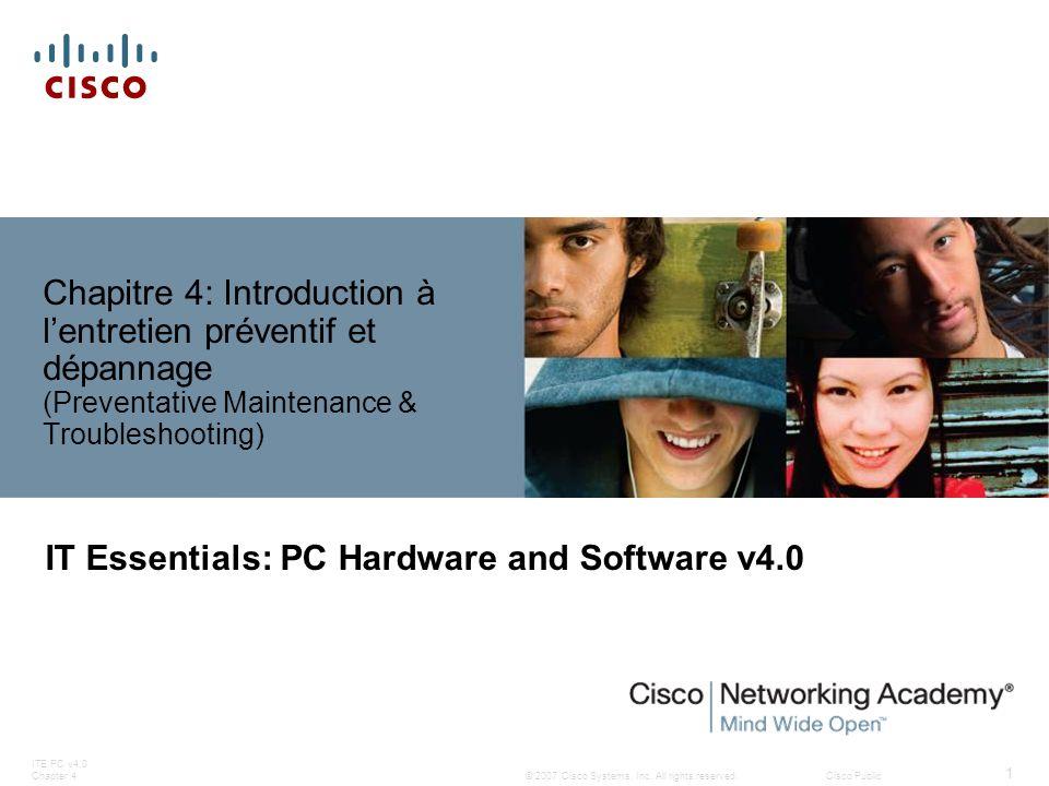 © 2007 Cisco Systems, Inc. All rights reserved.Cisco Public ITE PC v4.0 Chapter 4 1 Chapitre 4: Introduction à lentretien préventif et dépannage (Prev