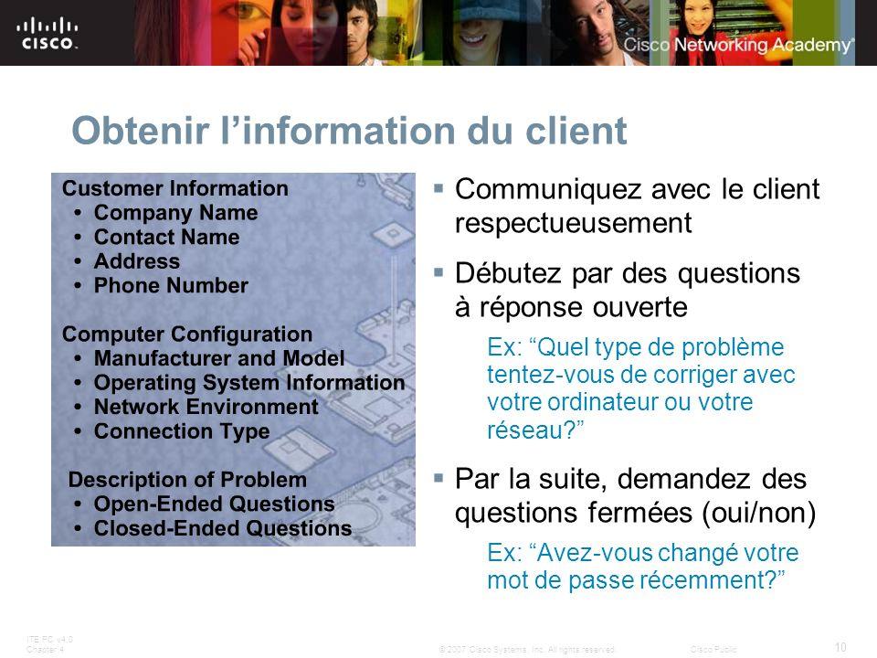 ITE PC v4.0 Chapter 4 10 © 2007 Cisco Systems, Inc. All rights reserved.Cisco Public Obtenir linformation du client Communiquez avec le client respect
