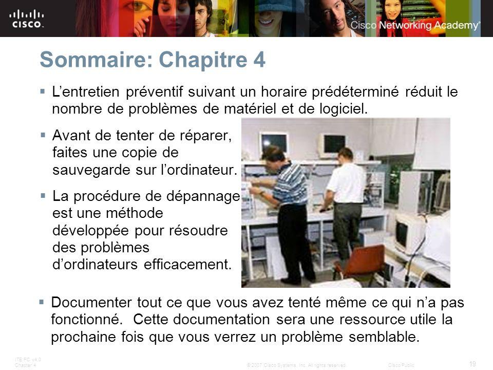 ITE PC v4.0 Chapter 4 19 © 2007 Cisco Systems, Inc. All rights reserved.Cisco Public Sommaire: Chapitre 4 Avant de tenter de réparer, faites une copie