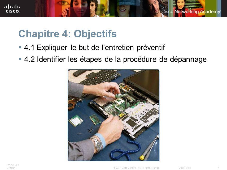 ITE PC v4.0 Chapter 4 2 © 2007 Cisco Systems, Inc. All rights reserved.Cisco Public Chapitre 4: Objectifs 4.1 Expliquer le but de lentretien préventif