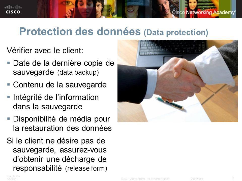 ITE PC v4.0 Chapter 4 9 © 2007 Cisco Systems, Inc. All rights reserved.Cisco Public Protection des données (Data protection) Vérifier avec le client: