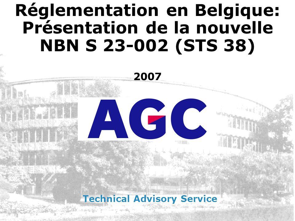 Glaverbel Certaines performances sont détaillées dans la NBN S 23-002 elle-même (sécurité des personnes, …) Certaines performances existent à dautre niveaux (AR, Règlements thermiques des Régions, …) et dans ce cas la NBN S23-002 y renvoie Introduction – La nouvelle NBN S 23-002 (STS 38)