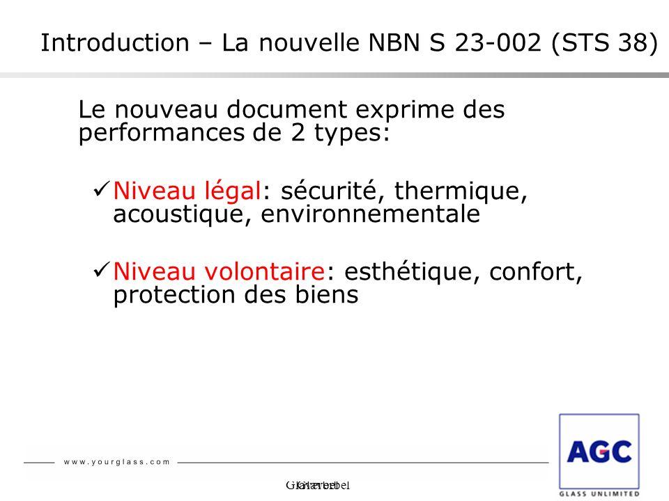 Glaverbel Le nouveau document exprime des performances de 2 types: Niveau légal: sécurité, thermique, acoustique, environnementale Niveau volontaire: