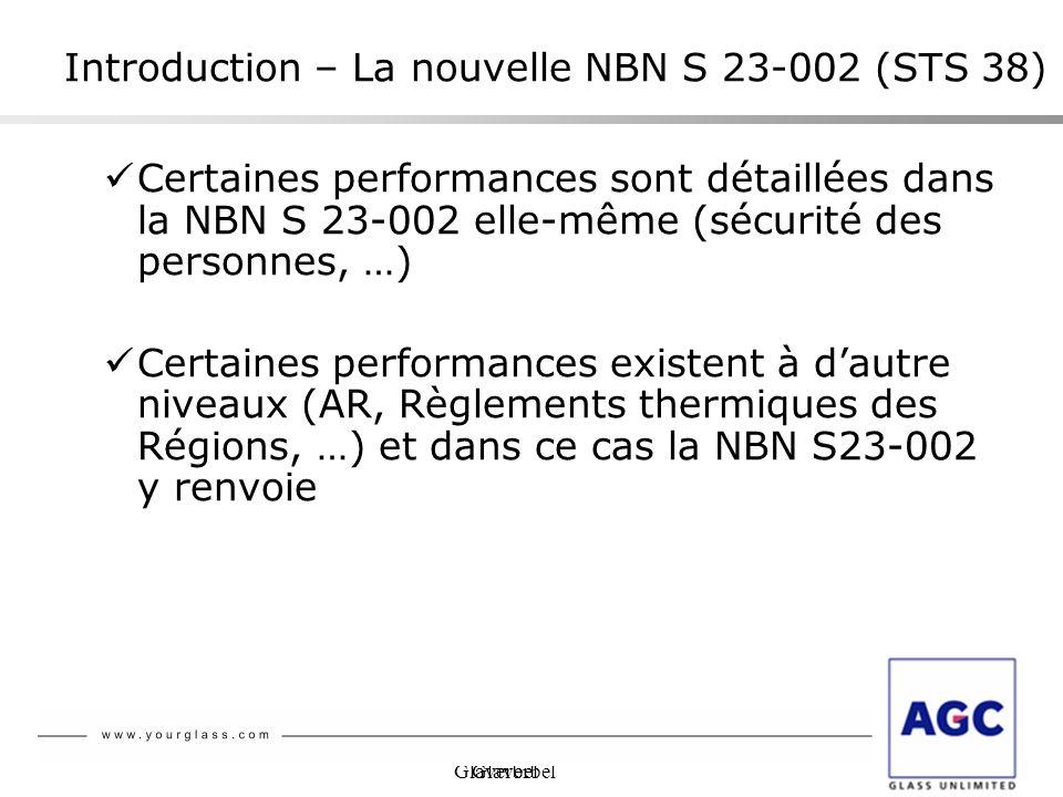 Glaverbel Certaines performances sont détaillées dans la NBN S 23-002 elle-même (sécurité des personnes, …) Certaines performances existent à dautre n