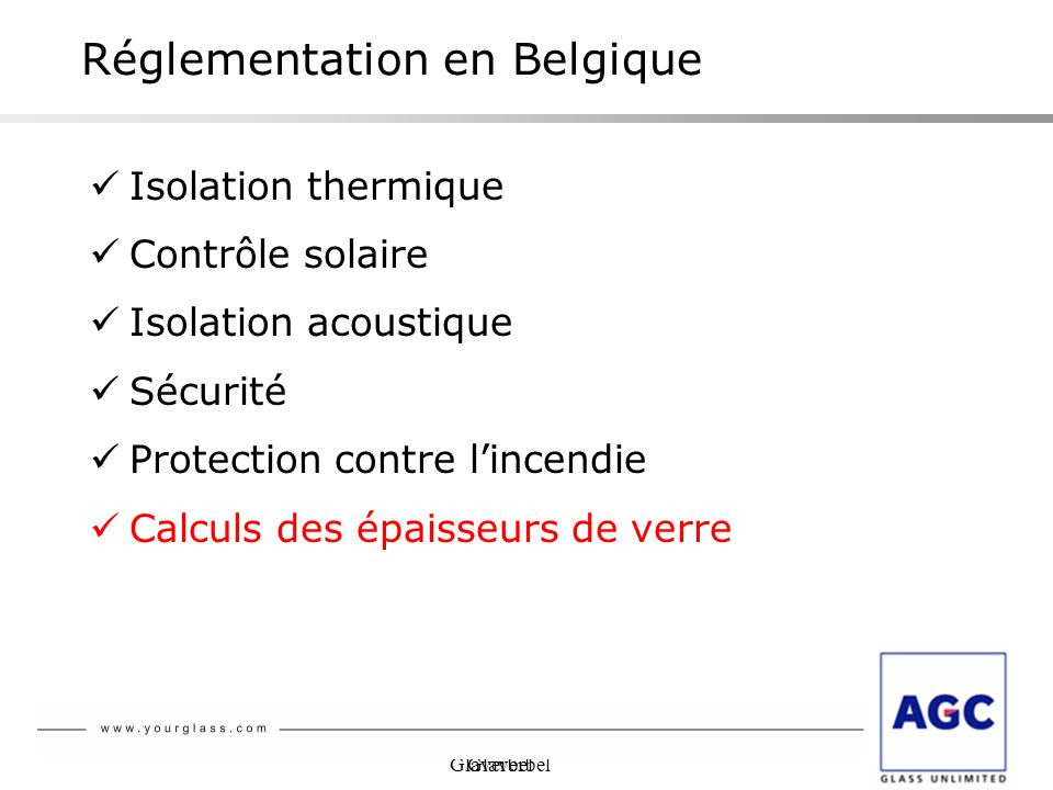 Glaverbel Réglementation en Belgique Isolation thermique Contrôle solaire Isolation acoustique Sécurité Protection contre lincendie Calculs des épaiss