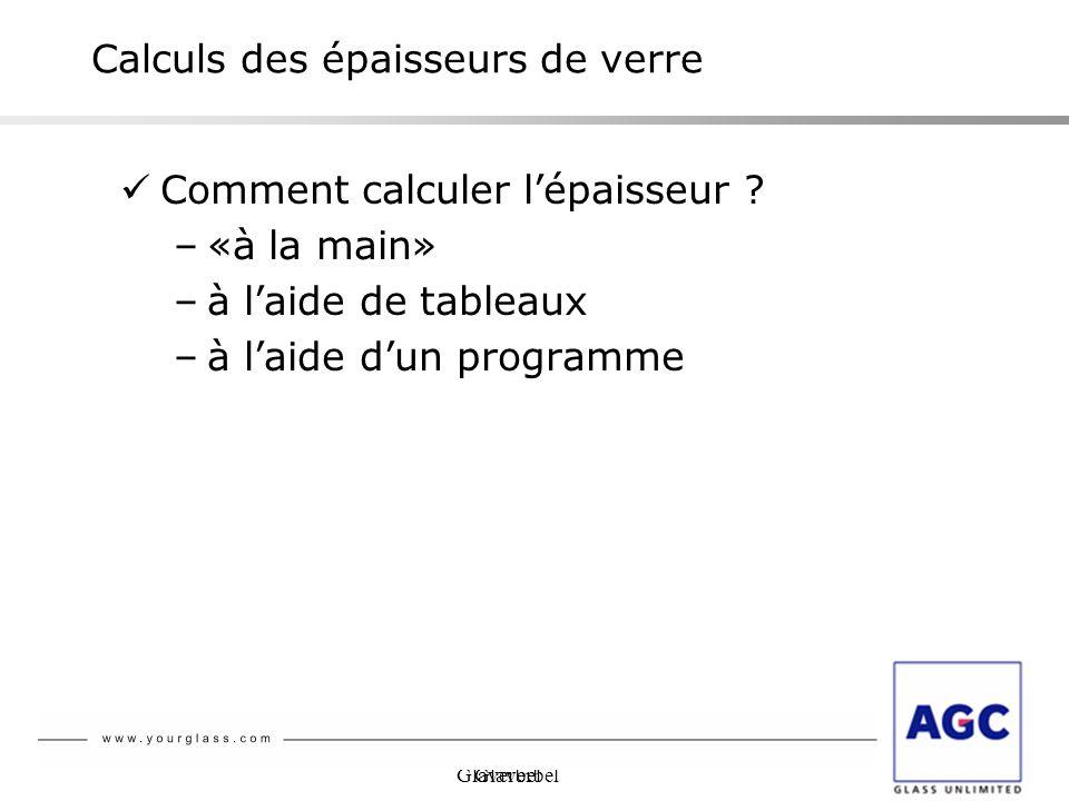 Glaverbel Comment calculer lépaisseur ? –«à la main» –à laide de tableaux –à laide dun programme Calculs des épaisseurs de verre