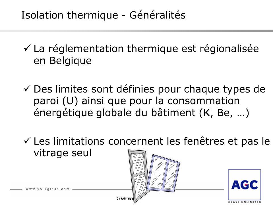 Glaverbel Isolation thermique - Généralités La réglementation thermique est régionalisée en Belgique Des limites sont définies pour chaque types de pa
