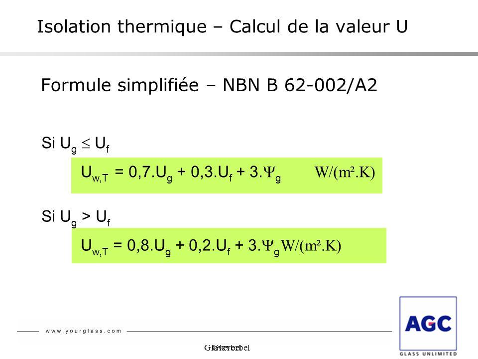 Glaverbel Formule simplifiée – NBN B 62-002/A2 Isolation thermique – Calcul de la valeur U Si U g U f U w,T = 0,7.U g + 0,3.U f + 3. g W/(m².K) Si U g