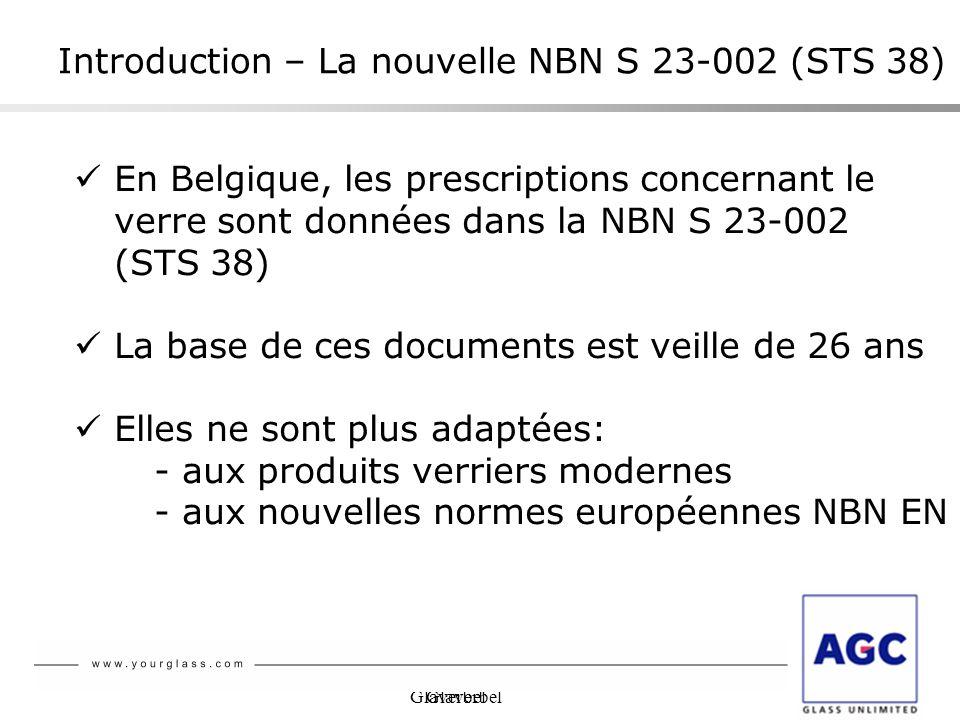 Glaverbel Introduction – La nouvelle NBN S 23-002 (STS 38) En Belgique, les prescriptions concernant le verre sont données dans la NBN S 23-002 (STS 3