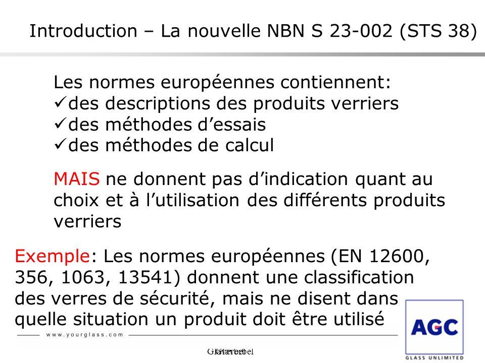 Glaverbel Introduction – La nouvelle NBN S 23-002 (STS 38) Les normes européennes contiennent: des descriptions des produits verriers des méthodes des
