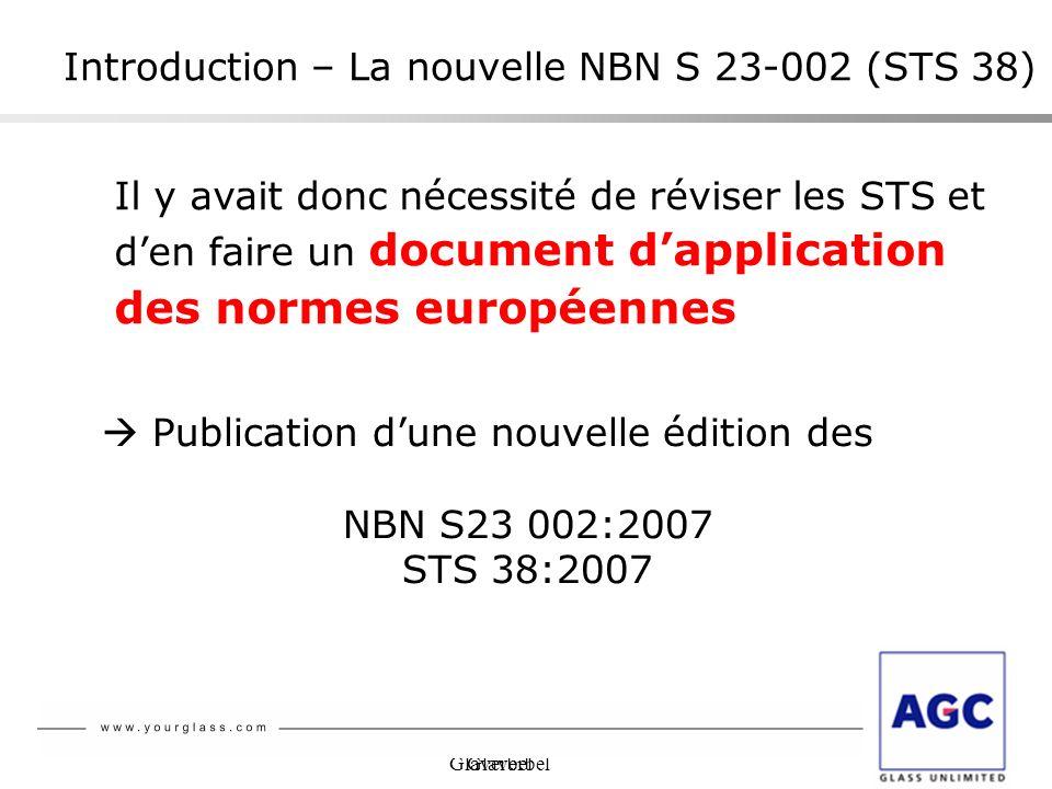 Glaverbel Il y avait donc nécessité de réviser les STS et den faire un document dapplication des normes européennes Introduction – La nouvelle NBN S 2