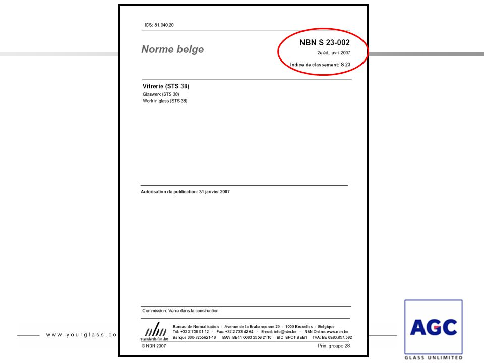 Glaverbel NBN S 23-002 Sécurité – Comportement au choc Choix du verre de sécurité – Cas 9: Autres applications Exemple: Abribus Les parois doivent être en verre feuilleté 1B1 ou trempé 1C1