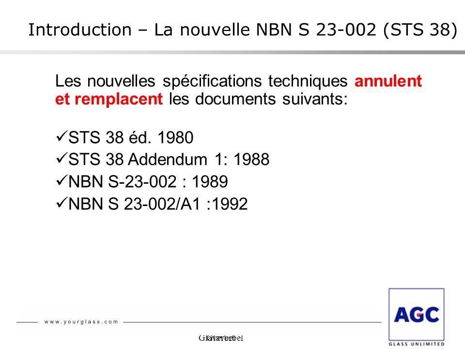 Les nouvelles spécifications techniques annulent et remplacent les documents suivants: STS 38 éd. 1980 STS 38 Addendum 1: 1988 NBN S-23-002 : 1989 NBN