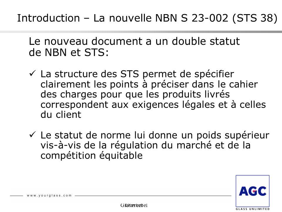 Glaverbel Le nouveau document a un double statut de NBN et STS: La structure des STS permet de spécifier clairement les points à préciser dans le cahi