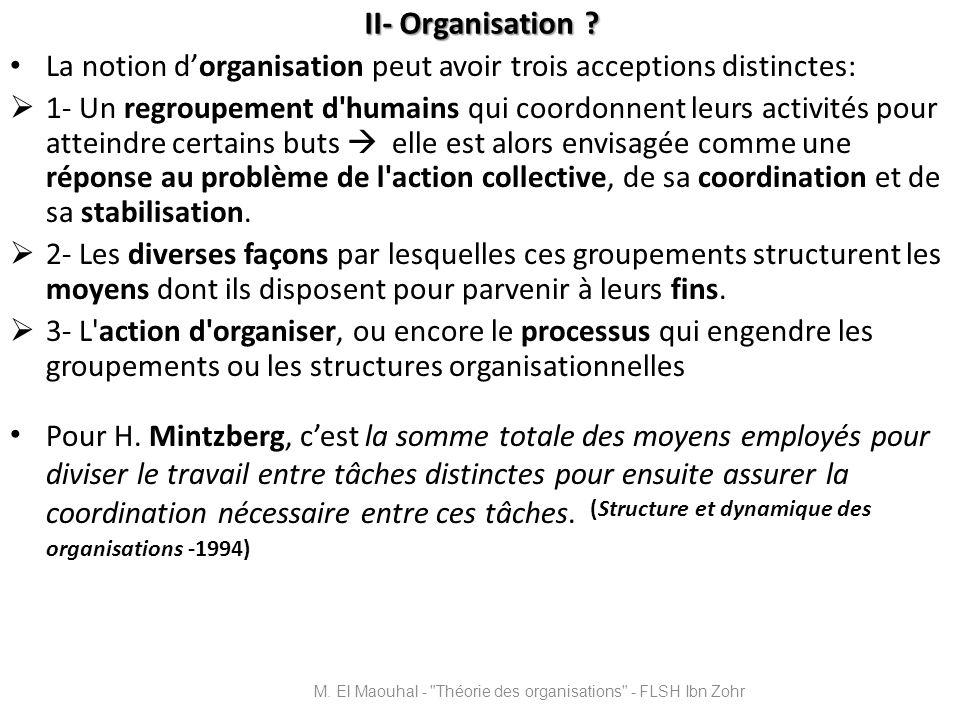 II- Organisation ? La notion dorganisation peut avoir trois acceptions distinctes: 1- Un regroupement d'humains qui coordonnent leurs activités pour a