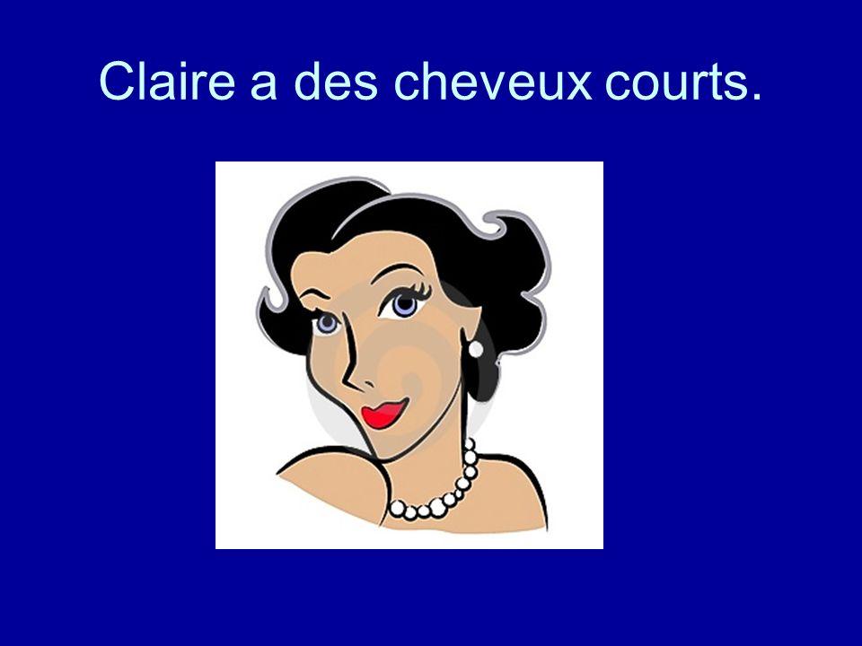 Claire a des cheveux courts.