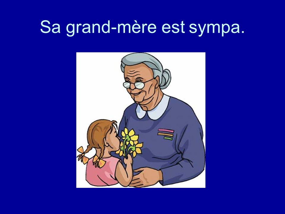 Sa grand-mère est sympa.