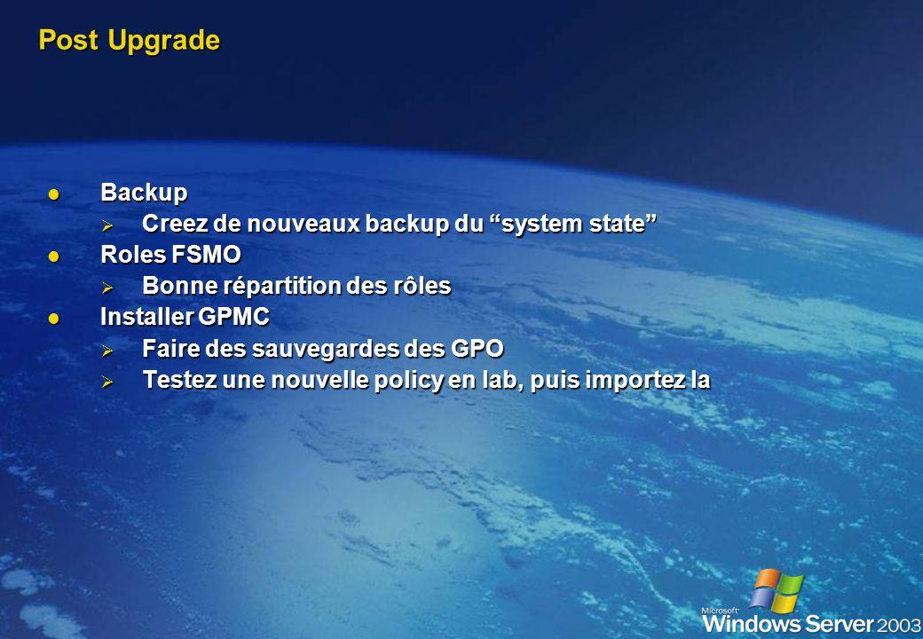 Post Upgrade DC présent DC présent Partage NETLOGON + SYSVOL toujours présents Partage NETLOGON + SYSVOL toujours présents DC répondent à LDAP, RPC et