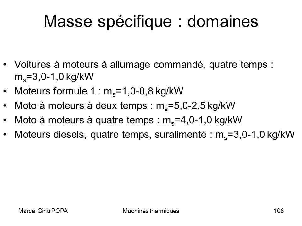 Marcel Ginu POPAMachines thermiques108 Masse spécifique : domaines Voitures à moteurs à allumage commandé, quatre temps : m s =3,0-1,0 kg/kW Moteurs f