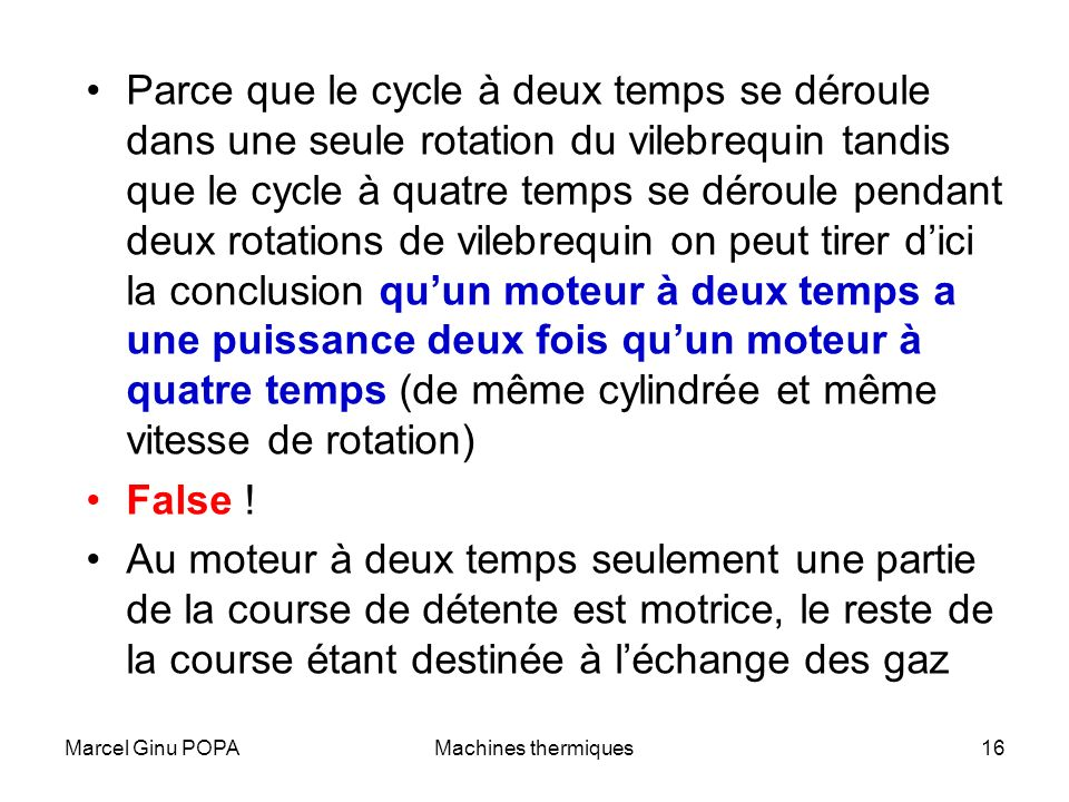 Marcel Ginu POPAMachines thermiques16 Parce que le cycle à deux temps se déroule dans une seule rotation du vilebrequin tandis que le cycle à quatre t