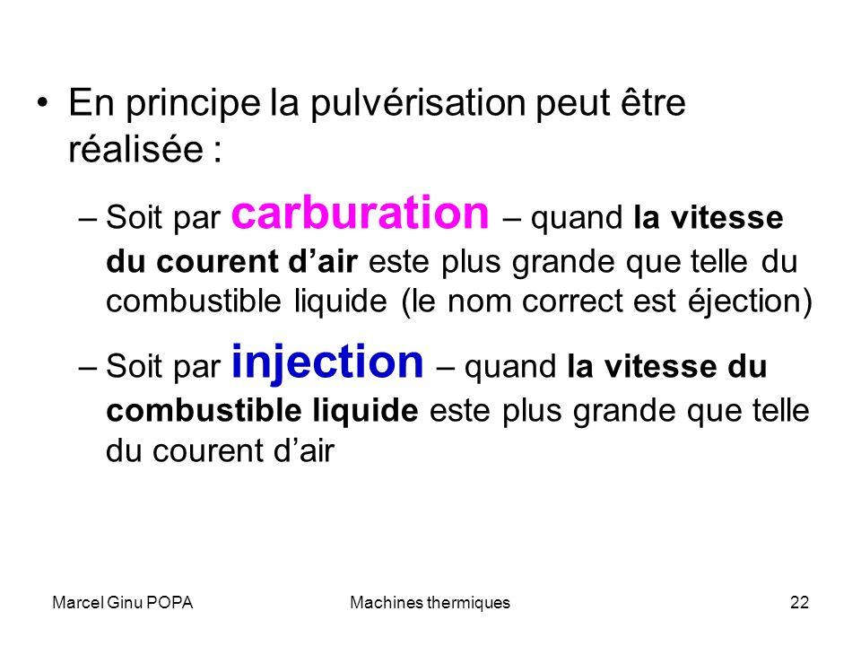 Marcel Ginu POPAMachines thermiques22 En principe la pulvérisation peut être réalisée : –Soit par carburation – quand la vitesse du courent dair este