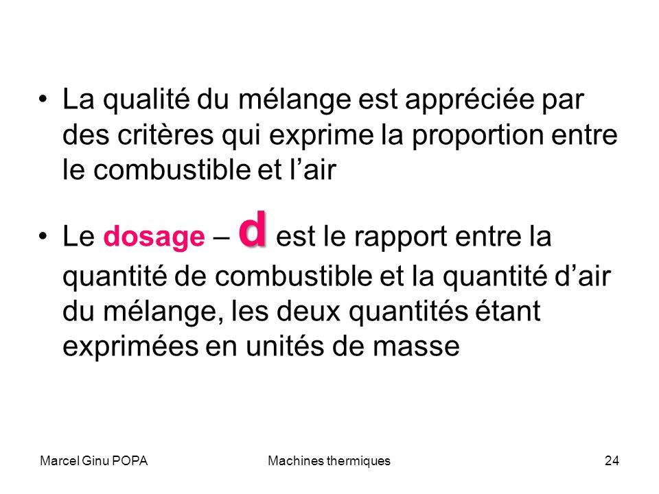 Marcel Ginu POPAMachines thermiques24 La qualité du mélange est appréciée par des critères qui exprime la proportion entre le combustible et lair dLe