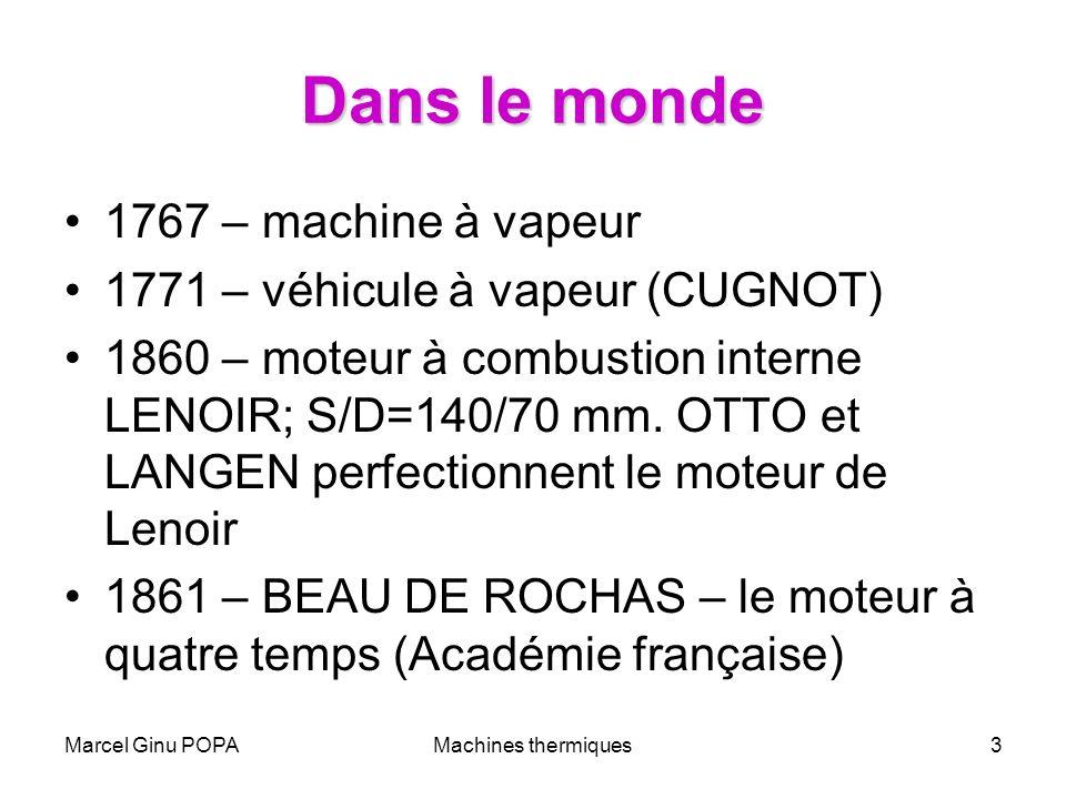 Marcel Ginu POPAMachines thermiques3 Dans le monde 1767 – machine à vapeur 1771 – véhicule à vapeur (CUGNOT) 1860 – moteur à combustion interne LENOIR