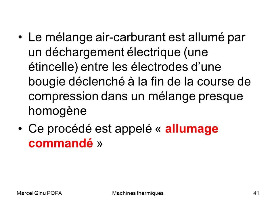 Marcel Ginu POPAMachines thermiques41 Le mélange air-carburant est allumé par un déchargement électrique (une étincelle) entre les électrodes dune bou
