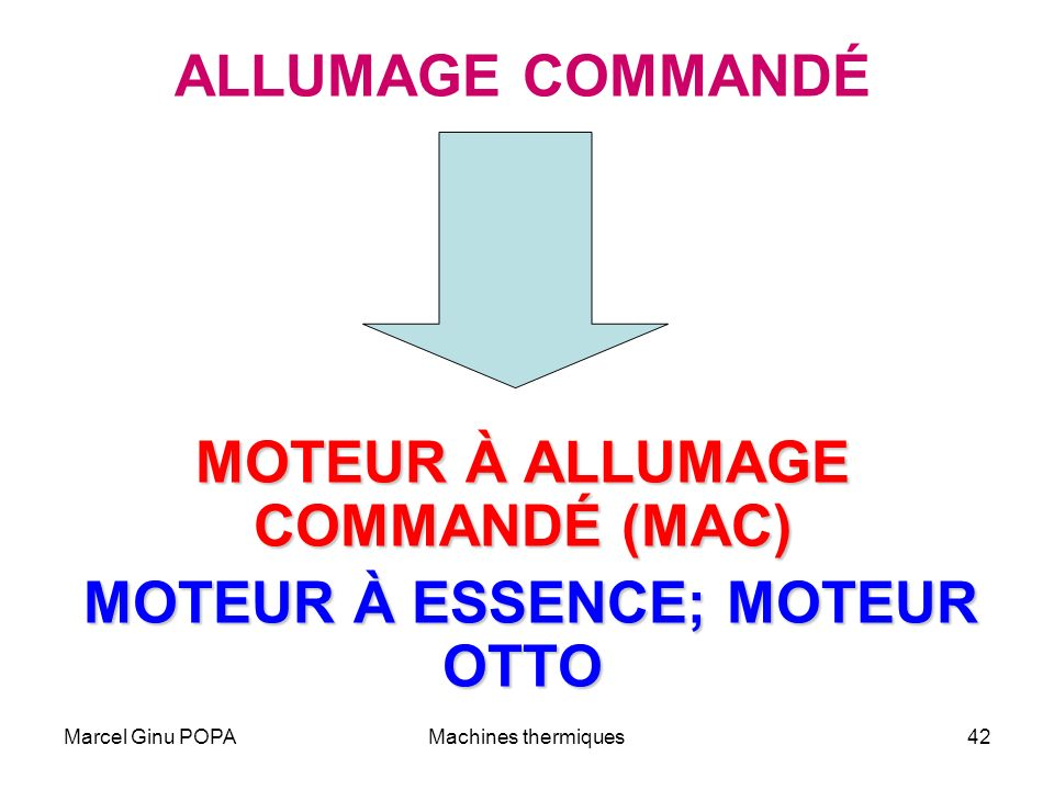 Marcel Ginu POPAMachines thermiques42 ALLUMAGE COMMANDÉ MOTEUR À ALLUMAGE COMMANDÉ (MAC) MOTEUR À ESSENCE; MOTEUR OTTO MOTEUR À ESSENCE; MOTEUR OTTO