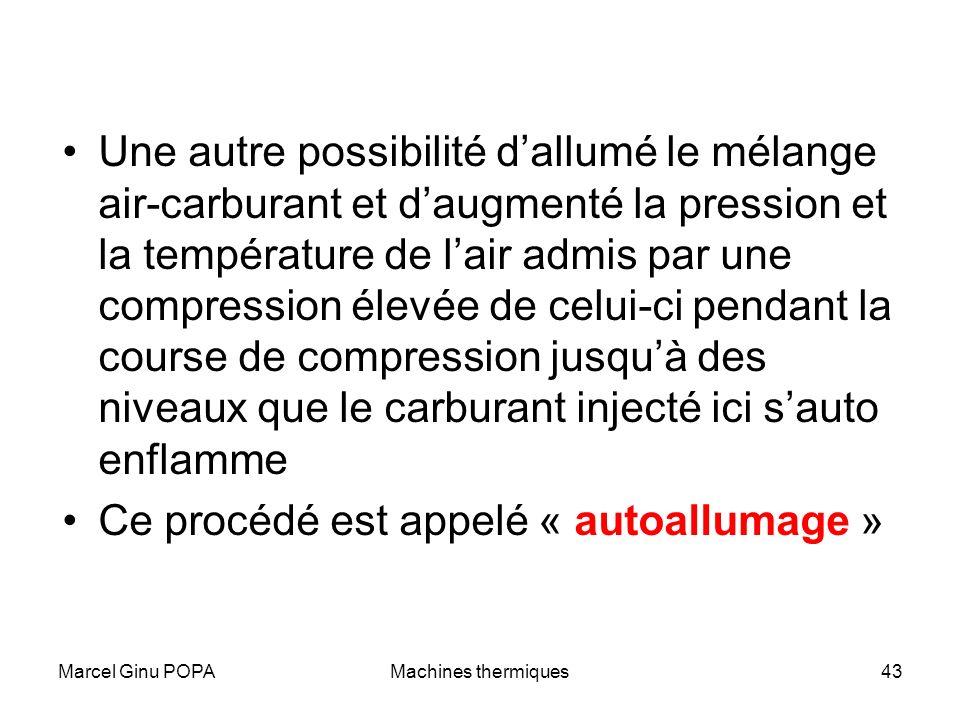 Marcel Ginu POPAMachines thermiques43 Une autre possibilité dallumé le mélange air-carburant et daugmenté la pression et la température de lair admis