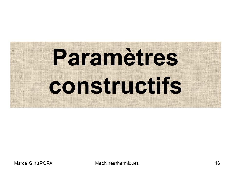 Marcel Ginu POPAMachines thermiques46 Paramètres constructifs