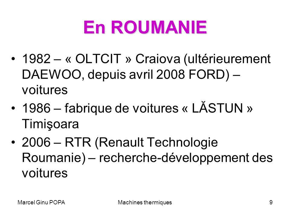 Marcel Ginu POPAMachines thermiques9 En ROUMANIE 1982 – « OLTCIT » Craiova (ultérieurement DAEWOO, depuis avril 2008 FORD) – voitures 1986 – fabrique