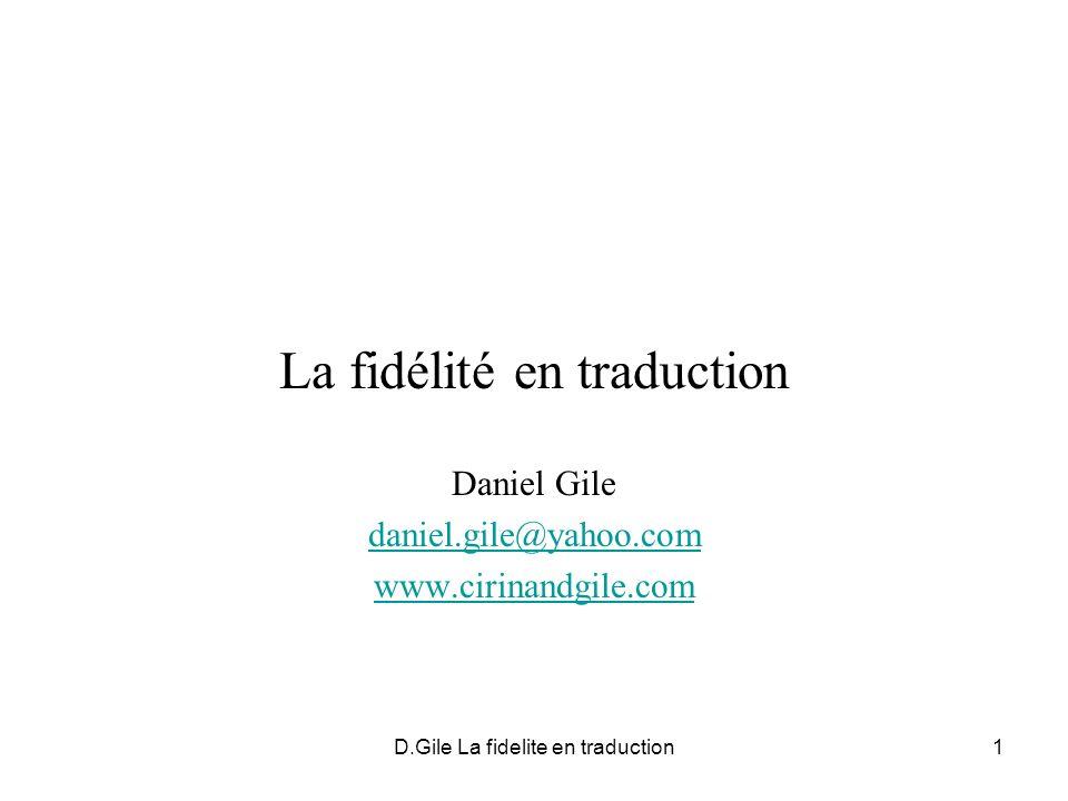 D.Gile La fidelite en traduction1 La fidélité en traduction Daniel Gile daniel.gile@yahoo.com www.cirinandgile.com