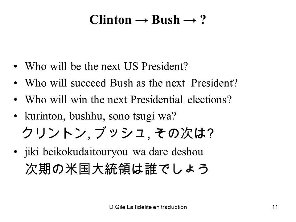 D.Gile La fidelite en traduction11 Clinton Bush ? Who will be the next US President? Who will succeed Bush as the next President? Who will win the nex