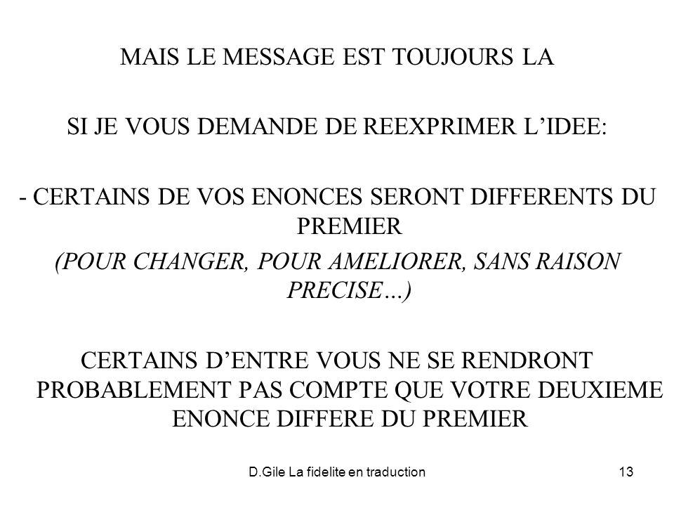 D.Gile La fidelite en traduction13 MAIS LE MESSAGE EST TOUJOURS LA SI JE VOUS DEMANDE DE REEXPRIMER LIDEE: - CERTAINS DE VOS ENONCES SERONT DIFFERENTS
