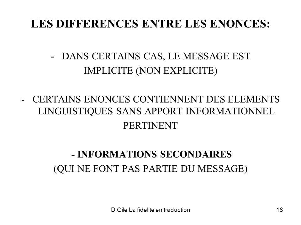 D.Gile La fidelite en traduction18 LES DIFFERENCES ENTRE LES ENONCES: -DANS CERTAINS CAS, LE MESSAGE EST IMPLICITE (NON EXPLICITE) -CERTAINS ENONCES C
